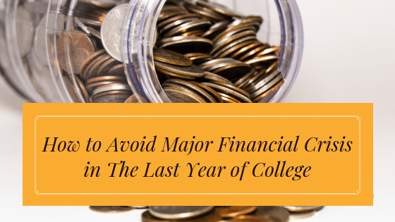 How to Avoid Major Financial Crisis in The Last Year of College
